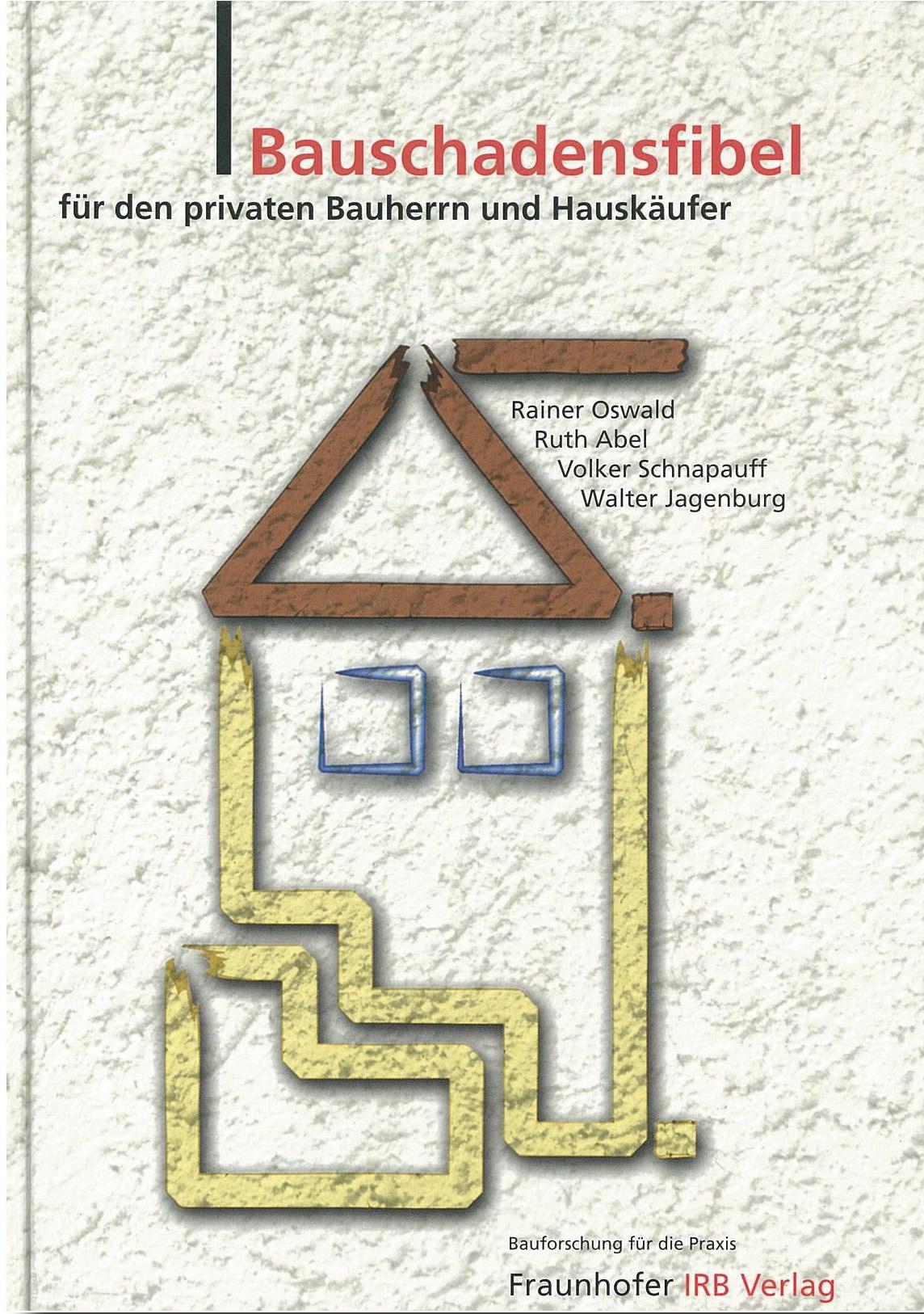 Forschungsbericht: Bauschadensfibel für den privaten Bauherrn und Hauskäufer